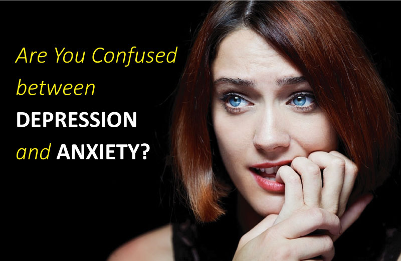 Are You Confused between Depression and Anxiety?