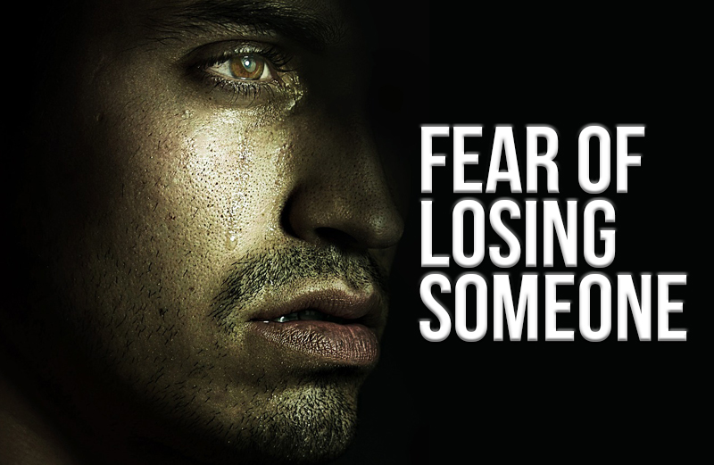 FEAR OF LOSING SOMEONE